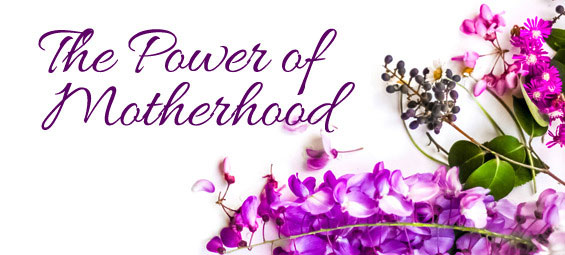 The Power of Motherhood