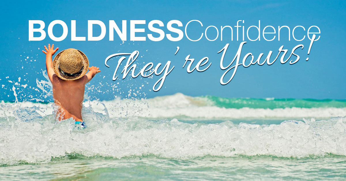 Boldness and Confidence—They're Yours!